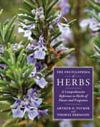 The Encyclopedia of Herbs - A Comprehensive Reference to Herbs of Flavor and Fragrance ebook by Thomas DeBaggio, Arthur O. Tucker