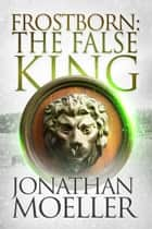 Frostborn: The False King (Frostborn #11) eBook par Jonathan Moeller