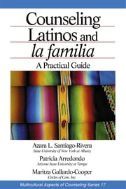 Counseling Latinos and la familia - A Practical Guide ebook by Azara L. Santiago-Rivera,Patricia Arrendondo,Maritza Gallardo-Cooper