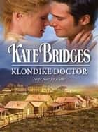 Klondike Doctor ebook by Kate Bridges