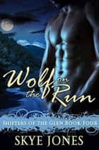 Wolf on the Run - Shifters of the Glen, #4 ebook by Skye Jones