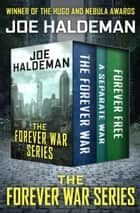 The Forever War Series - The Forever War, A Separate War, and Forever Free ebook by Joe Haldeman