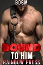 Bound to Him - Man on Man BDSM, #2 ebook by Rainbow Press