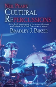 Neil Peart: Cultural Repercussions - An in-depth examination of the words, ideas, and professional life of Neil Peart, man of letters. ebook by Bradley J. Birzer