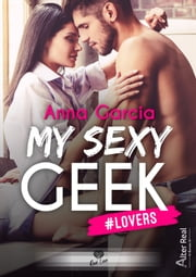 #Lovers - My Sexy Geek, T1 eBook by Céline Jeanne, Anna Garcia
