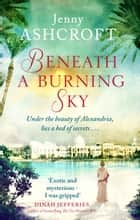 Beneath a Burning Sky - A gripping mystery and a beautiful love story that ticks all the boxes ebook by Jenny Ashcroft