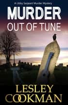 Murder Out of Tune - A Libby Sarjeant Murder Mystery ebook by Lesley Cookman