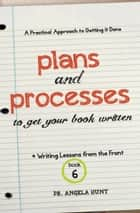 Plans and Processes ebook by Angela Hunt