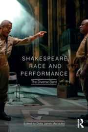 Shakespeare, Race and Performance - The Diverse Bard ebook by