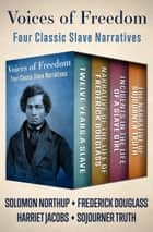 Voices of Freedom - Four Classic Slave Narratives ebook by Solomon Northup, Frederick Douglass, Harriet Jacobs,...