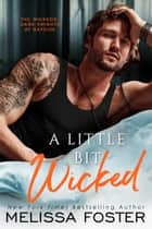 A Little Bit Wicked ebook by Melissa Foster