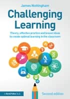 Challenging Learning - Theory, effective practice and lesson ideas to create optimal learning in the classroom ebook by James Nottingham