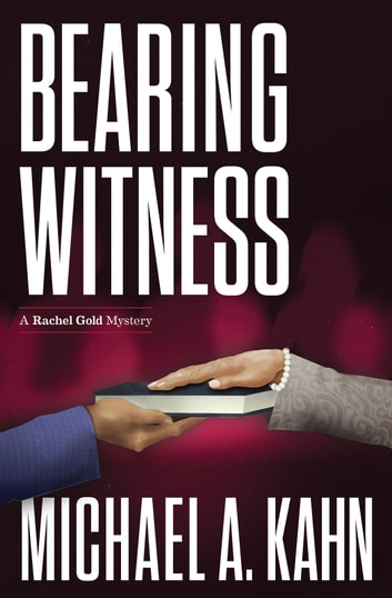 Bearing Witness - A Rachel Gold Mystery ebook by Michael Kahn