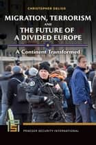 Migration, Terrorism, and the Future of a Divided Europe: A Continent Transformed ebook by Christopher Deliso