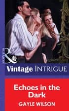 Echoes in the Dark (Mills & Boon Vintage Intrigue) ebook by Gayle Wilson