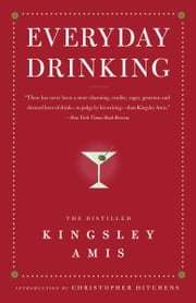Everyday Drinking: The Distilled Kingsley Amis - The Distilled Kingsley Amis ebook by Kingsley Amis