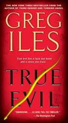 True Evil ebook by Greg Iles
