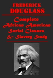 Complete African American Social Classes Slavery Study ebook by Frederick Douglass