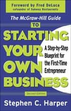 The McGraw-Hill Guide to Starting Your Own Business : A Step-By-Step Blueprint for the First-Time Entrepreneur ebook by Stephen Harper