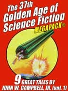 The 37th Golden Age of Science Fiction MEGAPACK®: John W. Campbell, Jr. (vol. 1) ebook by John W. Campbell Jr.