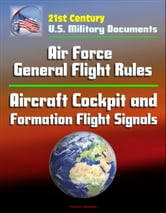 21st Century U.S. Military Documents: Air Force General Flight Rules, Aircraft Cockpit and Formation Flight Signals ebook by Progressive Management