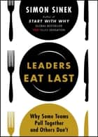 Leaders Eat Last ebook by Why Some Teams Pull Together and Others Don't