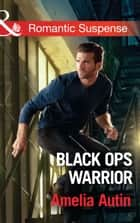 Black Ops Warrior (Mills & Boon Romantic Suspense) (Man on a Mission, Book 11) ebook by Amelia Autin