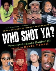 Who Shot Ya? - Three Decades of HipHop Photography ebook by Ernie Paniccioli, Kevin Powell