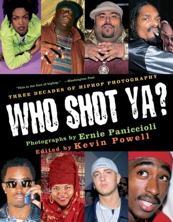 Who Shot Ya? - Three Decades of HipHop Photography ebook by Ernie Paniccioli,Kevin Powell