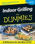 Indoor Grilling For Dummies ebook by Lucy Wing, Tere Stouffer Drenth