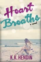 Heart Breaths ebook by KK Hendin
