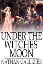 Under the Witches' Moon - A Romantic Tale of Medieval Rome ebook by Nathan Gallizier