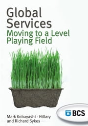 Global Services - Moving to a Level Playing Field ebook by Mark Kobayashi-Hillary,Dr Richard Sykes