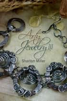 Arty Jewelry III ebook by Sharilyn Miller