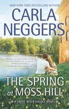 The Spring At Moss Hill (Swift River Valley, Book 6) ebook by Carla Neggers