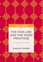 The Fair-Line and the Good Frontage - Surface and Effect ebook by Stephen Walker