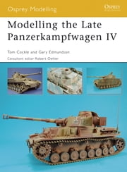Modelling the Late Panzerkampfwagen IV ebook by Tom Cockle, Gary Edmundson