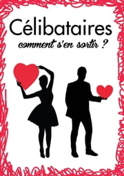 Célibataires, comment s'en sortir ? ebook by Nicole Payan