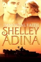 Immortal Faith - A novel of vampires and unholy love ebook by Shelley Adina