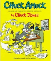 Chuck Amuck - The Life and Times of an Animated Cartoonist ebook by Chuck Jones, Steven Spielberg, Matt Groening