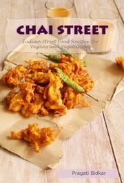 Chai Street: Indian Street Food Recipes for Vegans and Vegetarians ebook by Pragati Bidkar