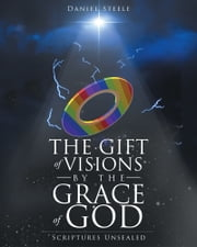 The Gift of Visions Unsealed ebook by Daniel Steele