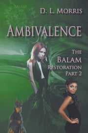 Ambivalence - The Balam Restoration Part 2 ebook by D.L. Morris