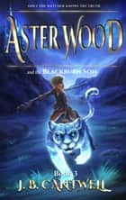 Aster Wood and the Blackburn Son - Aster Wood, #3 ebook by J. B. Cantwell