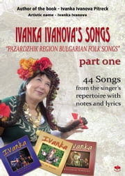 "IVANKA IVANOVA'S SONGS part one - ""Pazardzhik Region Bulgarian Folk Songs"" ebook by Ivanka Ivanova Pietrek"