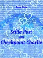 Stille Post am Checkpoint Charlie eBook by René Bote