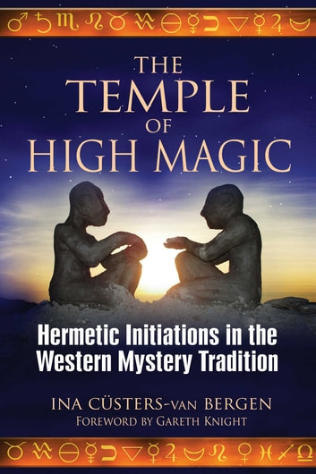 The Temple of High Magic - Hermetic Initiations in the Western Mystery Tradition eBook by Ina Cüsters-van Bergen