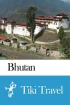 Bhutan Travel Guide - Tiki Travel ebook by Tiki Travel