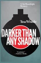 Darker Than Any Shadow - A Tai Randolph Mystery ebook by Tina Whittle