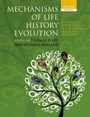Mechanisms of Life History Evolution : The Genetics and Physiology of Life History Traits and Trade-Offs ebook by  Thomas Flatt ; Andreas Heyland